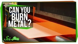 Can you burn metal?