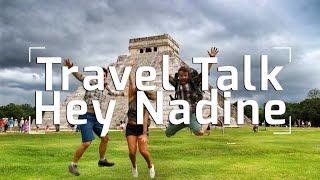 Travel Talk: Q&A with Hey Nadine!