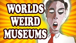 Top 10 Strangest Museums Ever