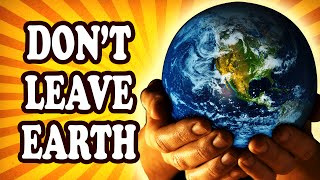 Top 10 Reasons Why We Should Not Leave Earth — TopTenzNet