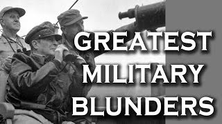 Top 10 Greatest Military Blunders of World War II
