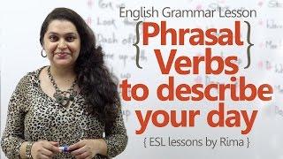 Phrasal verbs to describe your day - English Grammar Lesson
