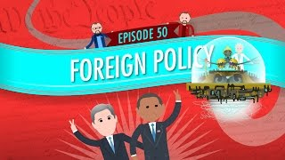 Foreign Policy: Crash Course Government and Politics #50