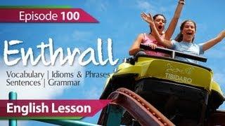 English lesson 100 - Enthrall. Vocabulary & Grammar lessons to speak fluent English - ESL