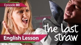 English lesson 80 - The Last Straw. Vocabulary & Grammar lessons to speak fluent English - ESL