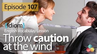 Throw caution to the wind - English Vocabulary Lesson # 107 - Learn English idioms