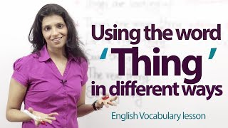 Using the word 'Thing' in different ways -- Free English lesson