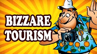 Top 10 Weird Types of Tourism — TopTenzNet