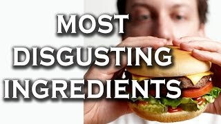 Top 10 Disgusting Ingredients You've Probably Eaten Today