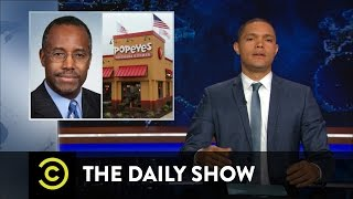 "The Daily Show with Trevor Noah - Ben Carson: Popeyes Survivor and ""Real"" Black President"