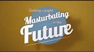 Getting Caught Masturbating in the Future