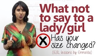Spoken English lesson - What not to say to a lady/girl. (Learn free English online)