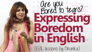 Learn wonderful English phrases to express boredom – English speaking lesson