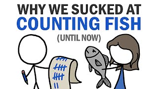 Why We Sucked At Counting Fish (Until Now)
