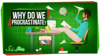 Why Do We Procrastinate?