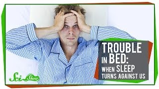 Trouble in Bed: When Sleep Turns Against Us