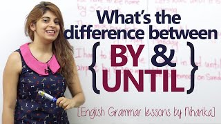 Difference between 'BY' and 'UNTIL' – English Grammar Lesson