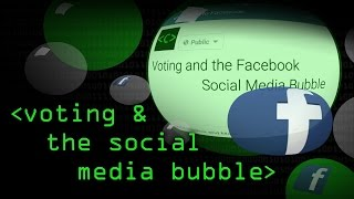 Votes and Facebook's Filter Bubble - Computerphile