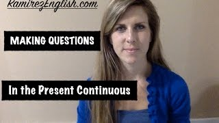 Learn the Present Continuous Verb Tense| Asking Questions | RAMIREZ ENGLISH