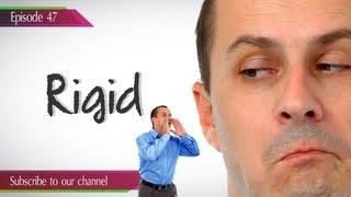 Daily Video Vocabulary Episode 47 :   Rigid