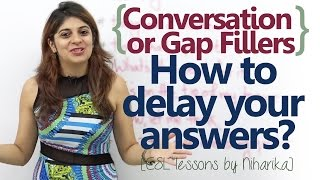 How to delay your answers? Conversation Fillers - Free English Lesson