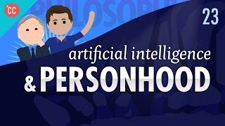 Artificial Intelligence & Personhood: Crash Course Philosophy #23