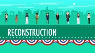 Reconstruction and 1876: Crash Course US History #22