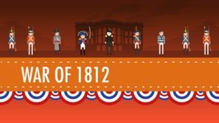 The War of 1812 - Crash Course US History #11