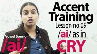 Accent Training - Accent Training lesson 09 : /ai/ as in CRY