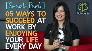 Sneak Peek - How to succeed at work by enjoying your life every day - Skillopedia