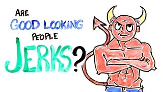 Are Good Looking People Jerks?