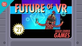 The Future of Virtual Reality: Crash Course Games #21