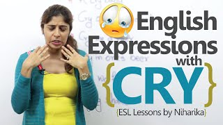 English Speaking Lesson - 6 Expressions with the word 'CRY'.