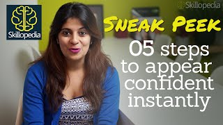 Sneak Peek -  New upload at Skillopedia - 5 steps to appear confident instantly.