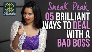 Sneak Peek -  05 Brilliant ways to deal with a bad boss. ( Skillopedia)