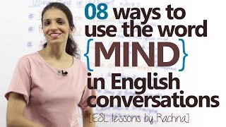 08 ways to use the word 'MIND' in English conversation – Advanced/Intermediate English lesson