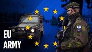 Why Is The European Union Creating Its Own Military?