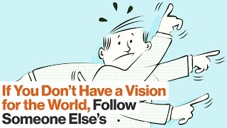 You Don't Need to be a Visionary – It's Fine to be a Follower | Simon Sinek