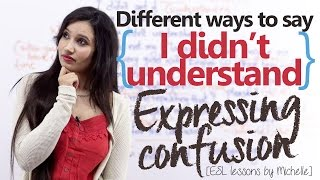 Expressing Confusion ( Different Ways to say - 'I didn't understand') - English speaking lesson
