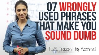 07 wrongly used phrases that make you sound dumb. (Spoken English Lessons for Beginner & Advanced)