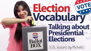 Election Vocabulary –Talking about presidential elections ( Improve your Spoken English)