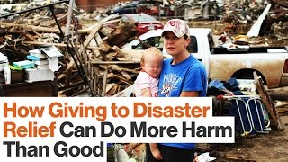 How Donating to Disaster Relief Can Do More Harm Than Good | Juanita Rilling