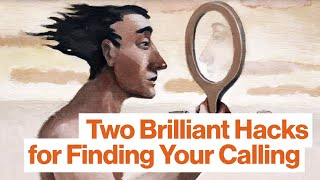 Two Brilliant Hacks for Finding Your Calling | BEST OF 2015