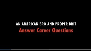 An American Bro and Proper Brit Answer Career Questions