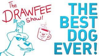 The Best Dog - DRAWFEE SHOW