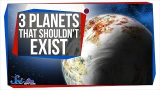 3 Planets That Shouldn't Exist