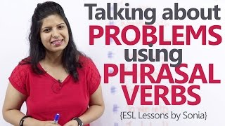 Using Phrasal Verbs to talk about problems – Free English Grammar & Spoken English Lessons