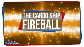 The Cargo Ship Fireball
