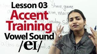 Accent Training Lesson no 03  : Pronunciation of  Vowel sound /eɪ/