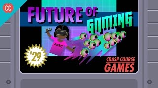 The Future of Gaming: Crash Course Games #29